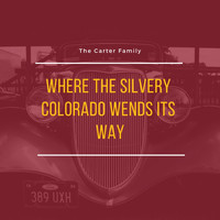 The Carter Family - Where the Silvery Colorado Wends Its Way