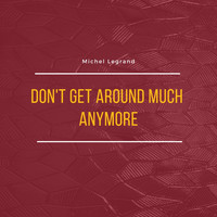 Michel Legrand - Don't Get Around Much Anymore