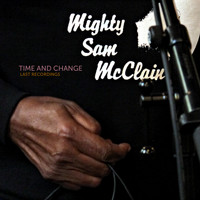 Mighty Sam McClain - Time and Change: Last Recordings