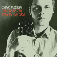 Snorri Helgason - I'm Gonna Put My Name on Your Door