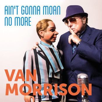 Van Morrison - Ain't Gonna Moan No More