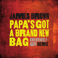 James Brown - Papa's Got A Brand New Bag (knownwolf - Agami Remix)