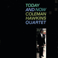 Coleman Hawkins Quartet - Today And Now