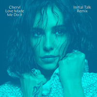 Cheryl - Love Made Me Do It (Initial Talk Remix [Explicit])