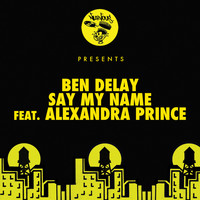 Ben Delay - Say My Name (feat. Alexandra Prince)