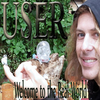 User - Welcome to the Real World