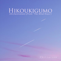 "Phil Larson - Hikoukigumo (Orchestration) [From ""The Wind Rises""]"