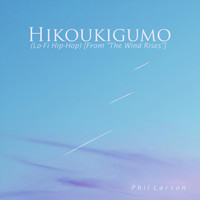 "Phil Larson - Hikoukigumo (Lo-Fi Hip-Hop) [From ""The Wind Rises""]"