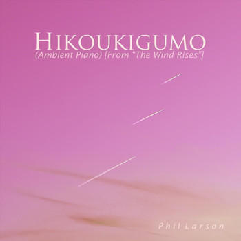 "Phil Larson - Hikoukigumo (Ambient Piano) [From ""The Wind Rises""]"