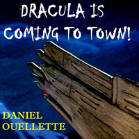 Daniel Ouellette - Dracula Is Coming to Town
