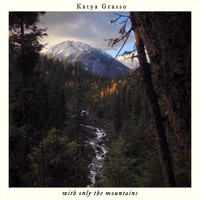Katya Grasso - With Only the Mountains