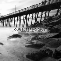 Our Sleeping Giant - Hardest Year to Date (Explicit)