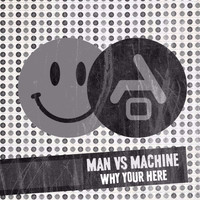 Man Vs Machine - Why your here