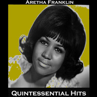 Aretha Franklin - Quintessential Hits (Explicit)