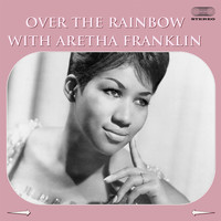 Aretha Franklin - Over the Rainbow with Arethe Franklin