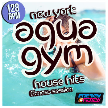 Various Artists - New York Aqua Gym 128 BPM House Hits Fitness Session
