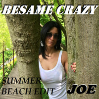 Joe - BESAME CRAZY (Summer Beach Edit)