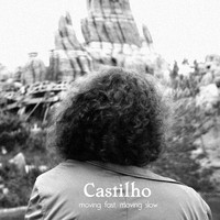 Castilho - Moving Fast, Moving Slow