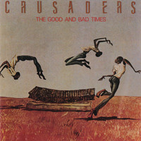 The Crusaders - The Good And Bad Times