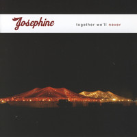 Josephine - Together We'll Never