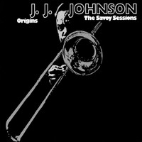 J.J. Johnson - Origins: The Savoy Sessions