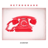 Retrograde - Oh Brother
