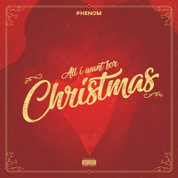 Phenom - All I Want for Christmas (Explicit)