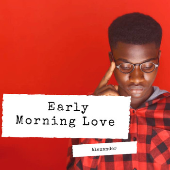 Alexander - Early Morning Love