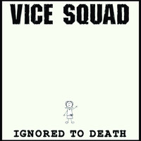 Vice Squad - Ignored to Death
