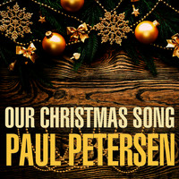 Paul Petersen - Our Christmas Song