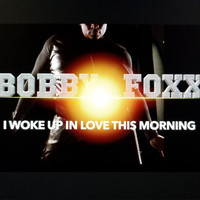 Bobby Foxx - I Woke up in Love This Morning