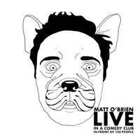 Matt O'Brien - Live in a Comedy Club in Front of 150 People (Explicit)