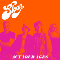 Sloan - Act Your Ages