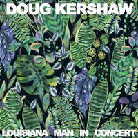 Doug Kershaw - Louisiana Man: In Concert