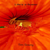 Tim Soucy - Life's a Flower