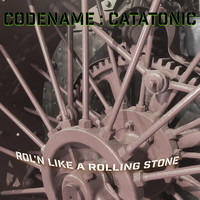 Codename : Catatonic - Rol'n Like a Rolling Stone