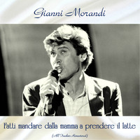 Gianni Morandi - Fatti mandare dalla mamma a prendere il latte (All tracks remastered)