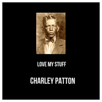 Charley Patton - Love My Stuff