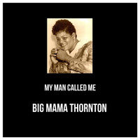 Big Mama Thornton - My Man Called Me
