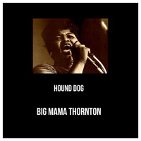 Big Mama Thornton - Hound Dog