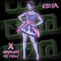 Etzia - X Amount Ah Man