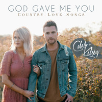 Caleb and Kelsey - God Gave Me You: Country Love Songs