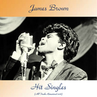 James Brown - Hit Singles (All Tracks Remastered 2018)