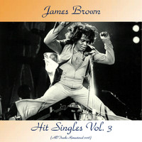 James Brown - Hit Singles Vol. 3 (All Tracks Remastered 2018)