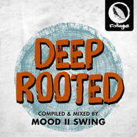 Mood II Swing - Deep Rooted (Compiled & Mixed by Mood II Swing)