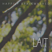 Lait - Happily Brainwashed