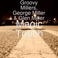 Groovy Millers, George Miller, and Glen Miller - Magic Touch