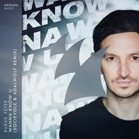 Burak Yeter - Wanna Know U (Socievole & Adalwolf Remix)