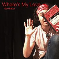 Gavinator - Where's My Love
