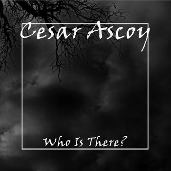 Cesar Ascoy - Who Is There?